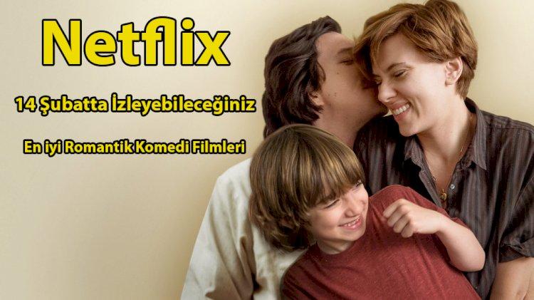 Netflix, 14 Şubatta İzleyebileceğiniz En iyi Romantik Komedi Filmleri